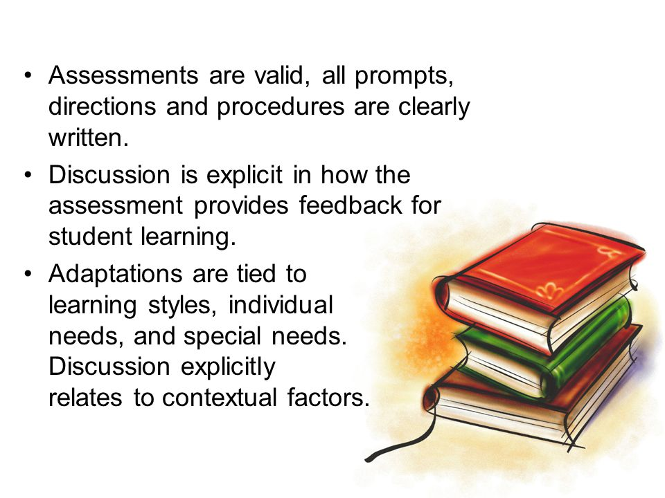 Assessments are valid, all prompts, directions and procedures are clearly written.