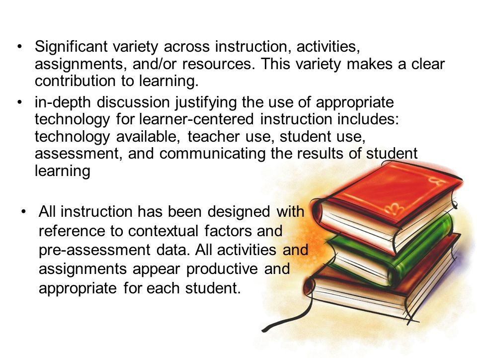 Significant variety across instruction, activities, assignments, and/or resources. This variety makes a clear contribution to learning.
