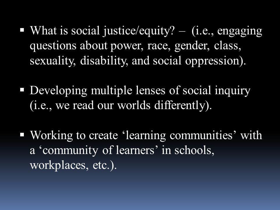 What is social justice/equity. – (i. e
