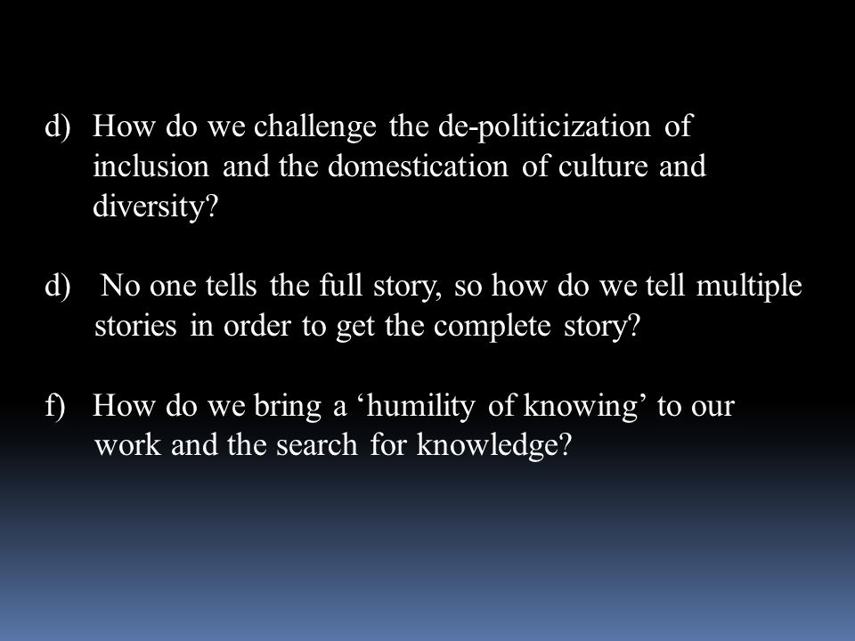 How do we challenge the de-politicization of inclusion and the domestication of culture and diversity