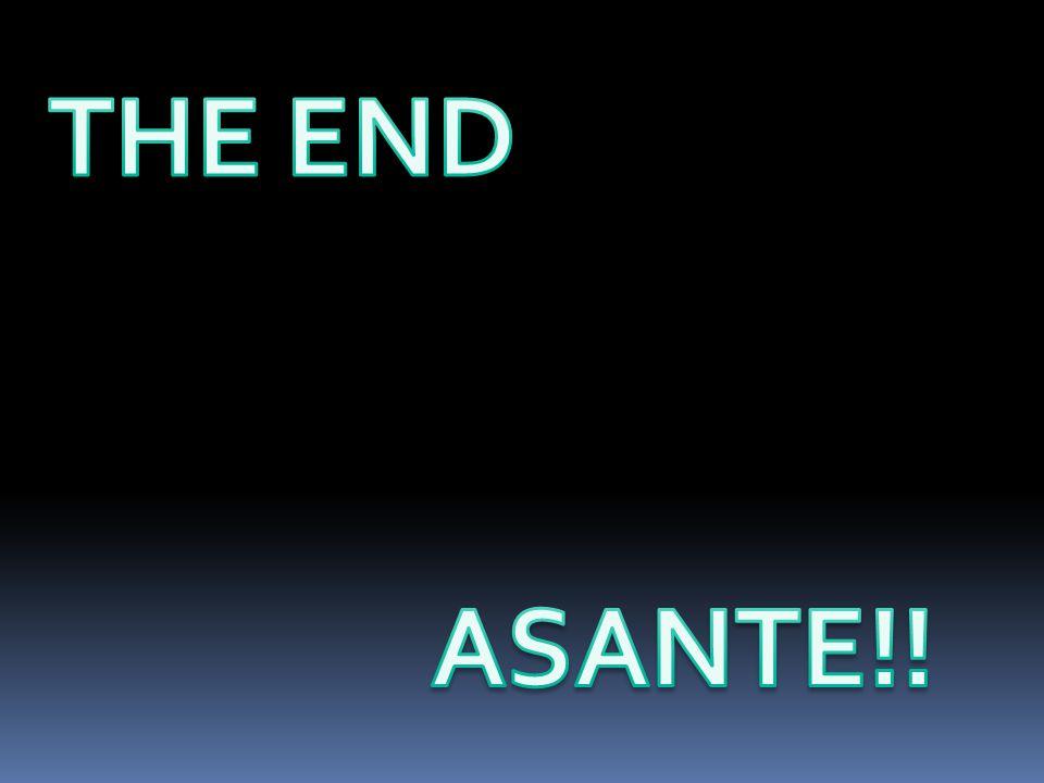 THE END ASANTE!!