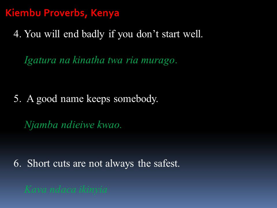 Kiembu Proverbs, Kenya 4. You will end badly if you don't start well. Igatura na kinatha twa ria murago.