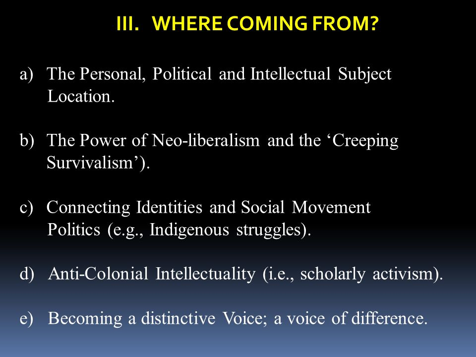III. WHERE COMING FROM The Personal, Political and Intellectual Subject. Location.