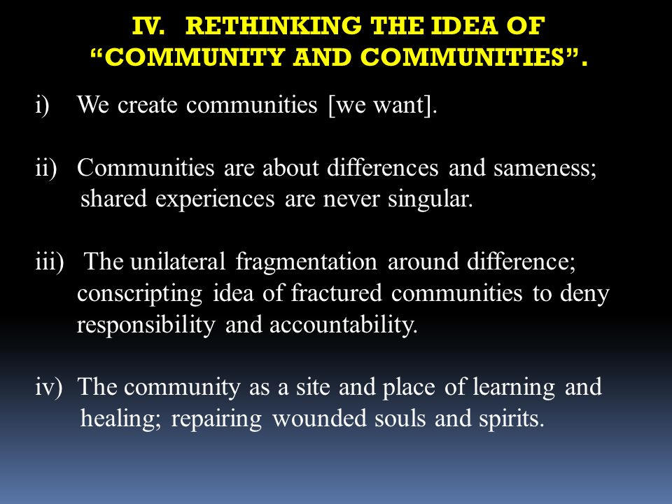 IV. RETHINKING THE IDEA OF COMMUNITY AND COMMUNITIES .