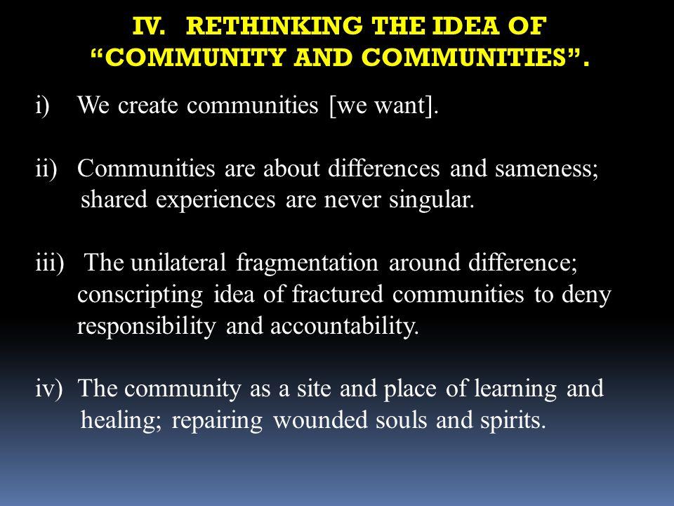 IV. RETHINKING THE IDEA OF COMMUNITY AND COMMUNITIES .