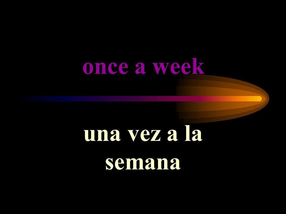 once a week una vez a la semana