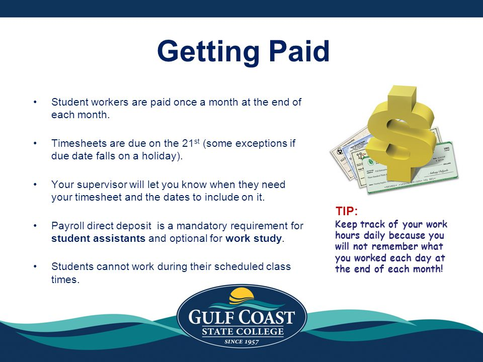 Getting Paid Student workers are paid once a month at the end of each month.