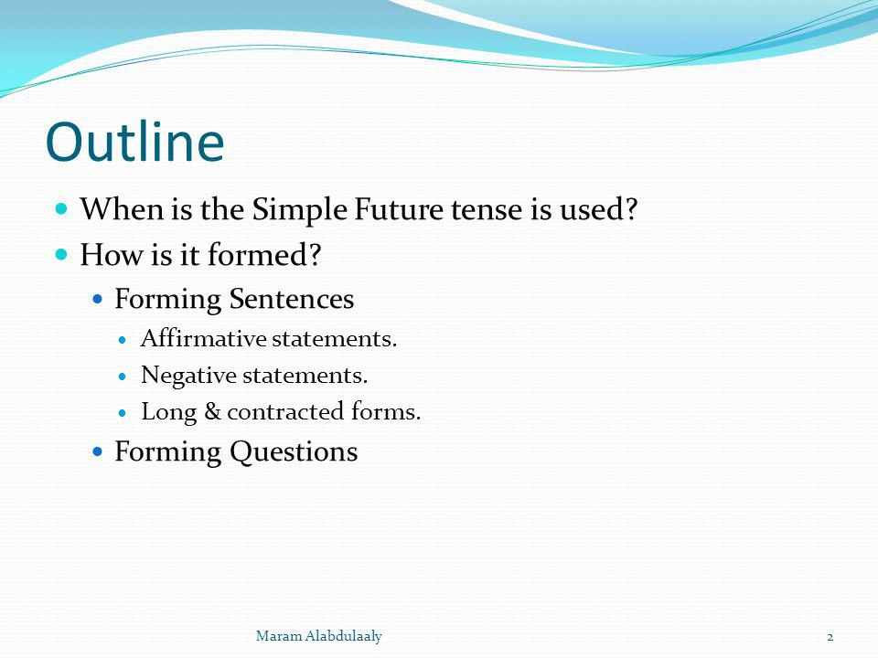 Outline When is the Simple Future tense is used How is it formed