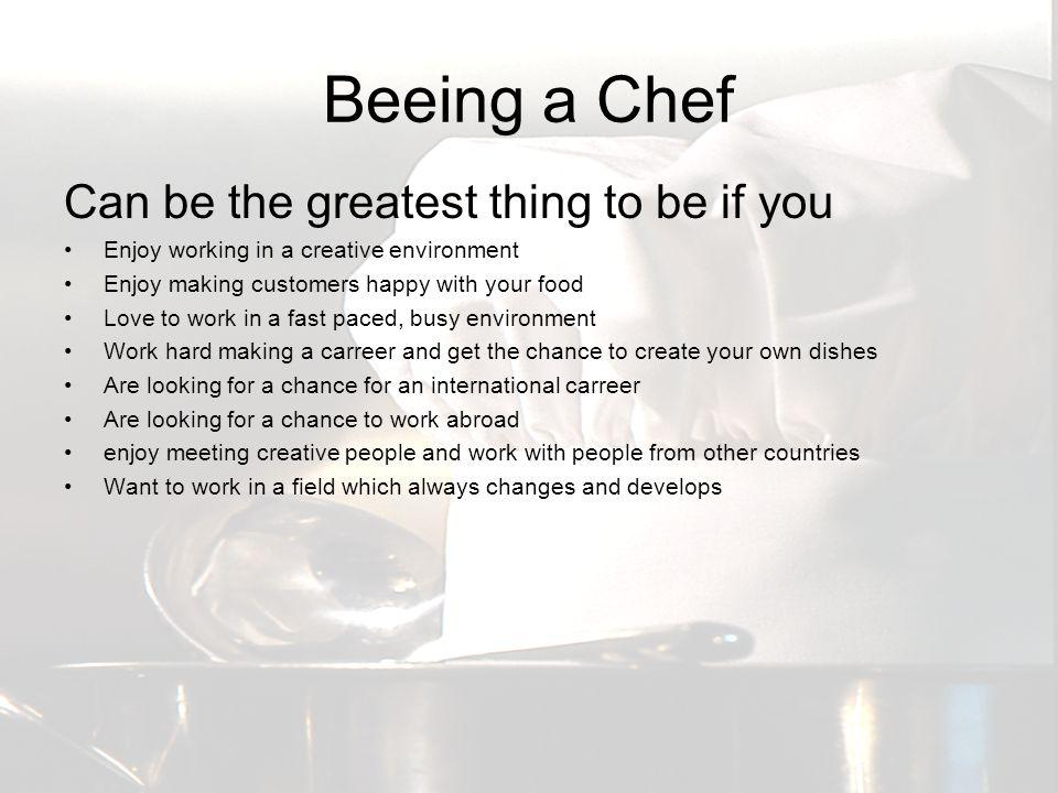 Beeing a Chef Can be the greatest thing to be if you