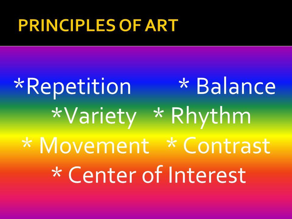 *Variety * Rhythm * Movement * Contrast * Center of Interest