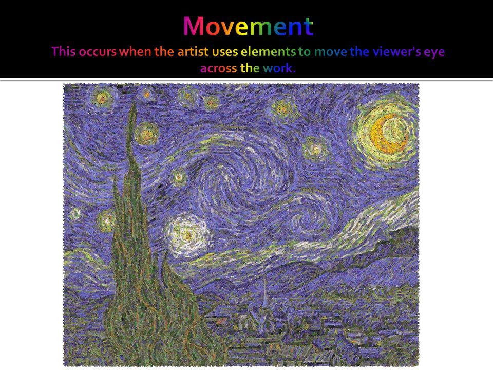 Movement This occurs when the artist uses elements to move the viewer s eye across the work.