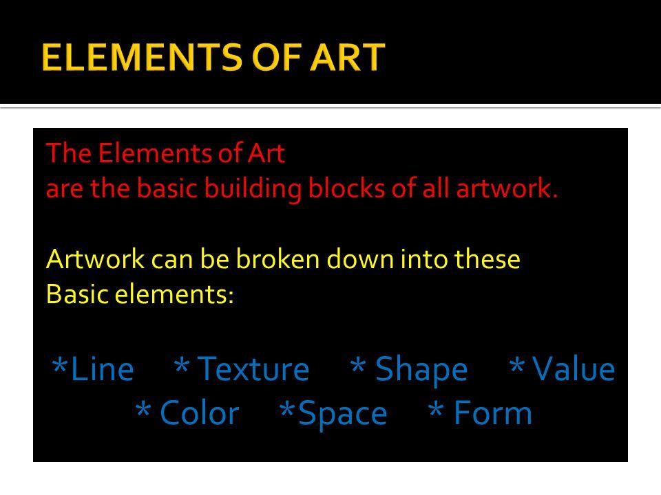*Line * Texture * Shape * Value