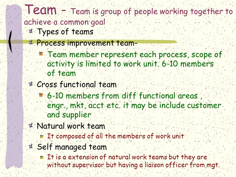 Team - Team is group of people working together to achieve a common goal