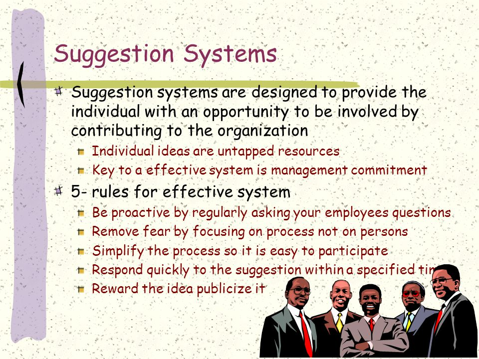 Suggestion Systems Suggestion systems are designed to provide the individual with an opportunity to be involved by contributing to the organization.