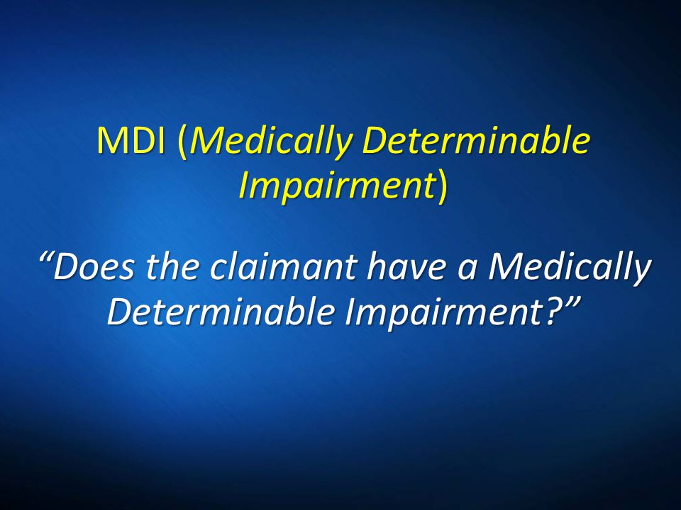 3/31/2017 5:33 PM MDI (Medically Determinable Impairment) Does the claimant have a Medically Determinable Impairment