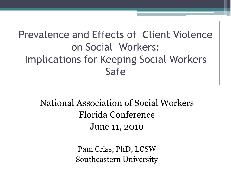 Prevalence and Effects of Client Violence on Social Workers: Implications for Keeping Social Workers Safe
