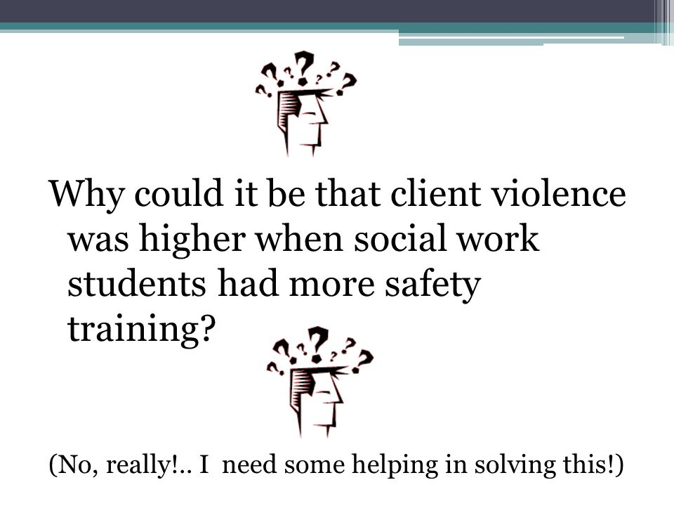 Why could it be that client violence was higher when social work students had more safety training