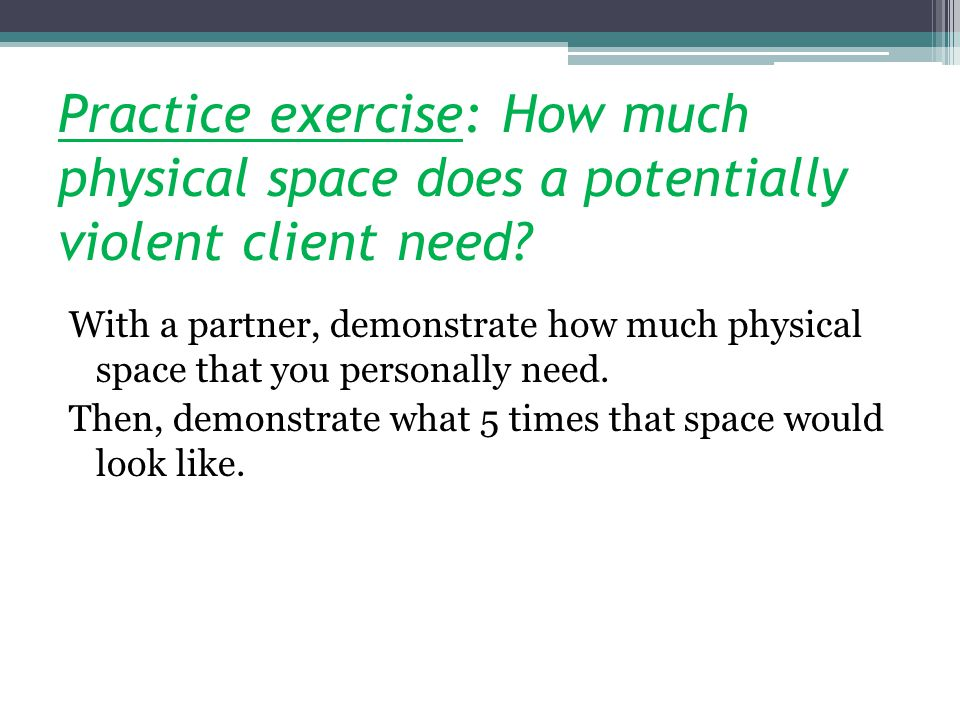 Practice exercise: How much physical space does a potentially violent client need