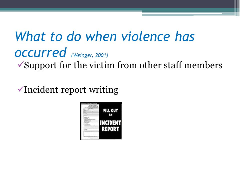 What to do when violence has occurred (Weinger, 2001)