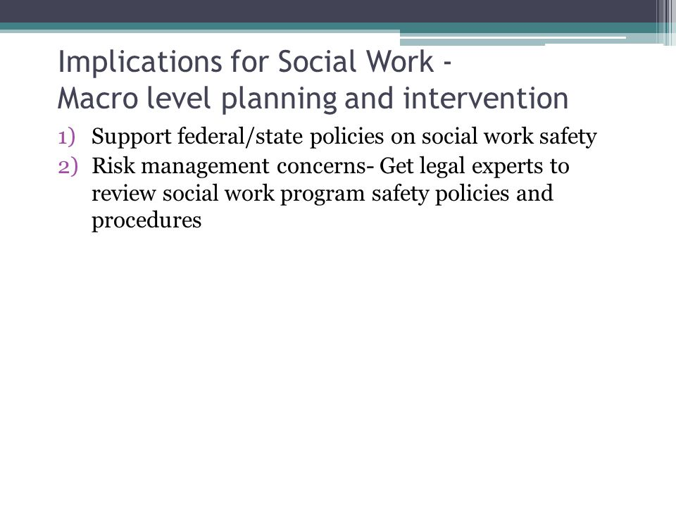 Implications for Social Work - Macro level planning and intervention