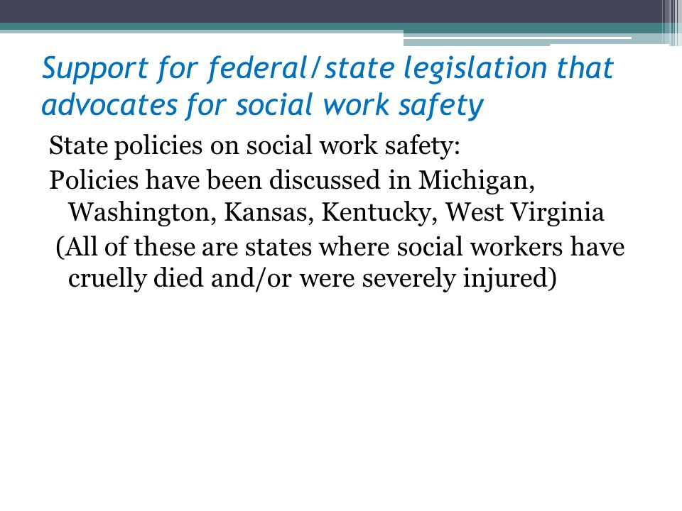 Support for federal/state legislation that advocates for social work safety
