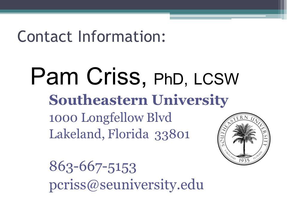 Contact Information: Pam Criss, PhD, LCSW. Southeastern University. 1000 Longfellow Blvd. Lakeland, Florida 33801.