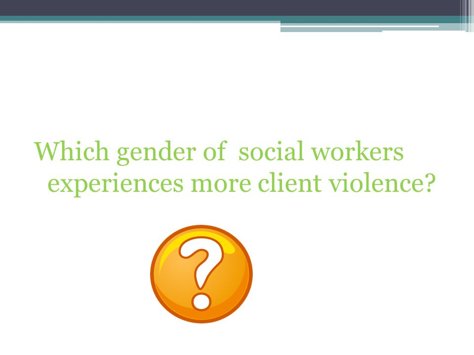 Which gender of social workers experiences more client violence
