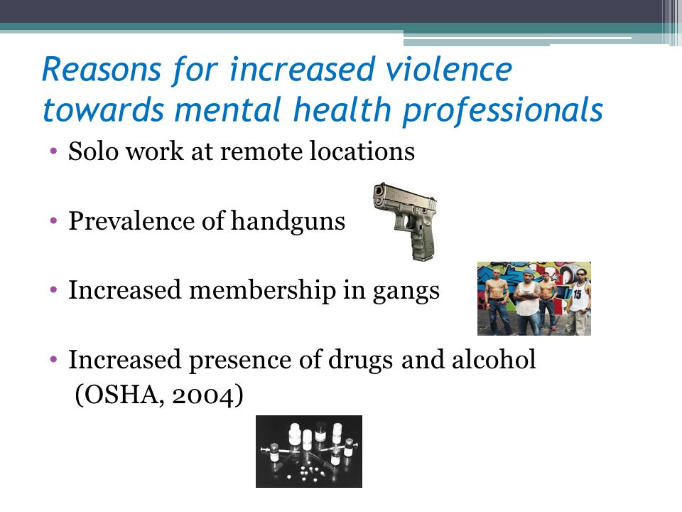 Reasons for increased violence towards mental health professionals
