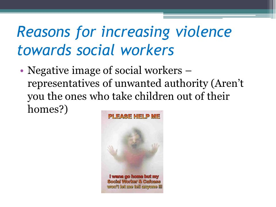 Reasons for increasing violence towards social workers