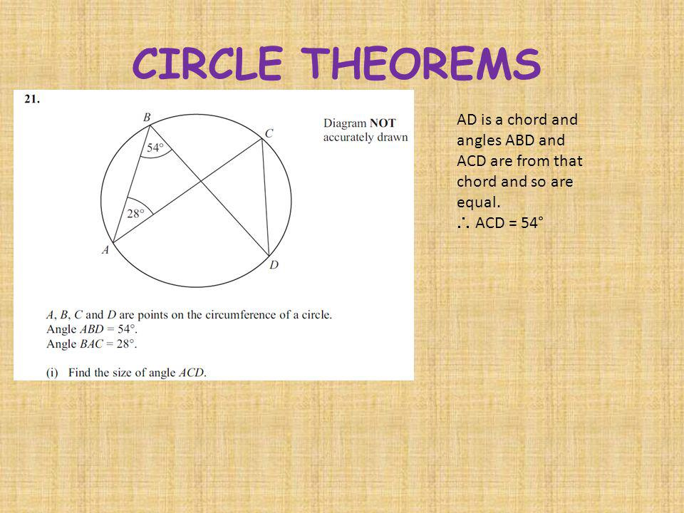 CIRCLE THEOREMS AD is a chord and angles ABD and ACD are from that chord and so are equal.