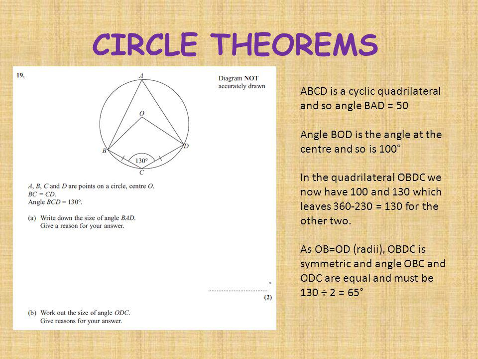CIRCLE THEOREMS ABCD is a cyclic quadrilateral and so angle BAD = 50