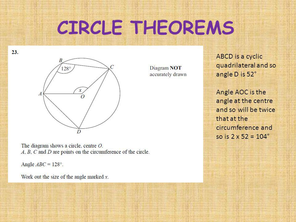 CIRCLE THEOREMS ABCD is a cyclic quadrilateral and so angle D is 52°