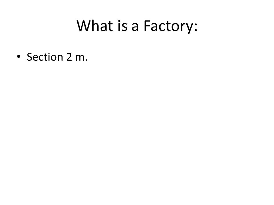 What is a Factory: Section 2 m.