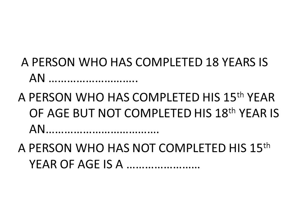 A PERSON WHO HAS COMPLETED 18 YEARS IS AN ………………………