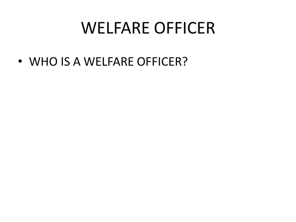 WELFARE OFFICER WHO IS A WELFARE OFFICER