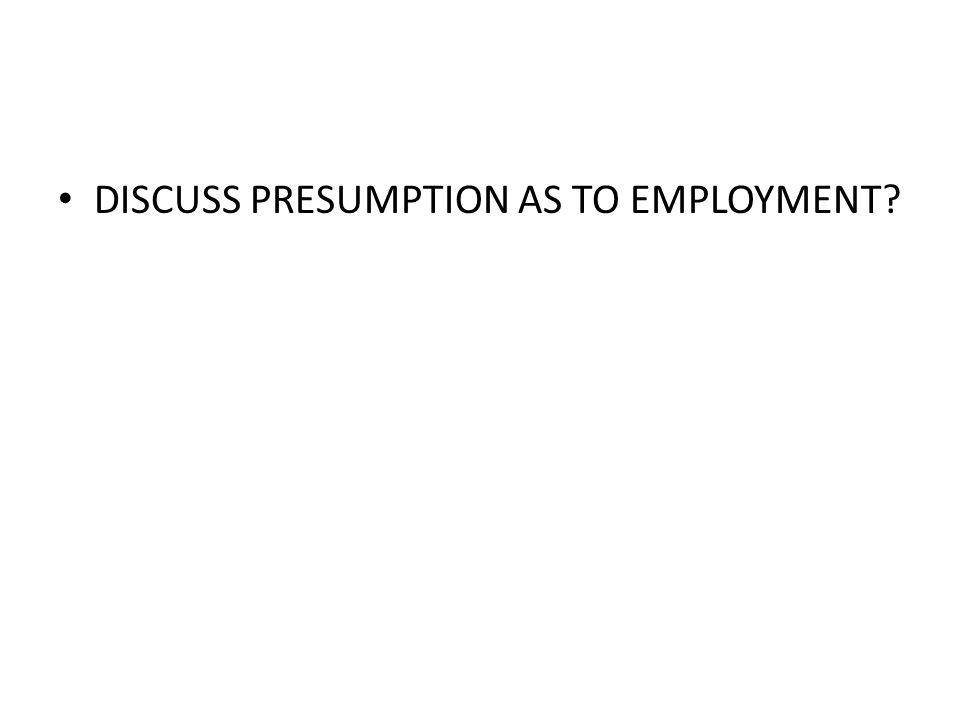DISCUSS PRESUMPTION AS TO EMPLOYMENT
