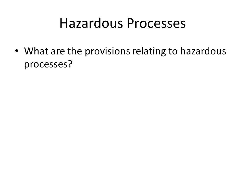 Hazardous Processes What are the provisions relating to hazardous processes
