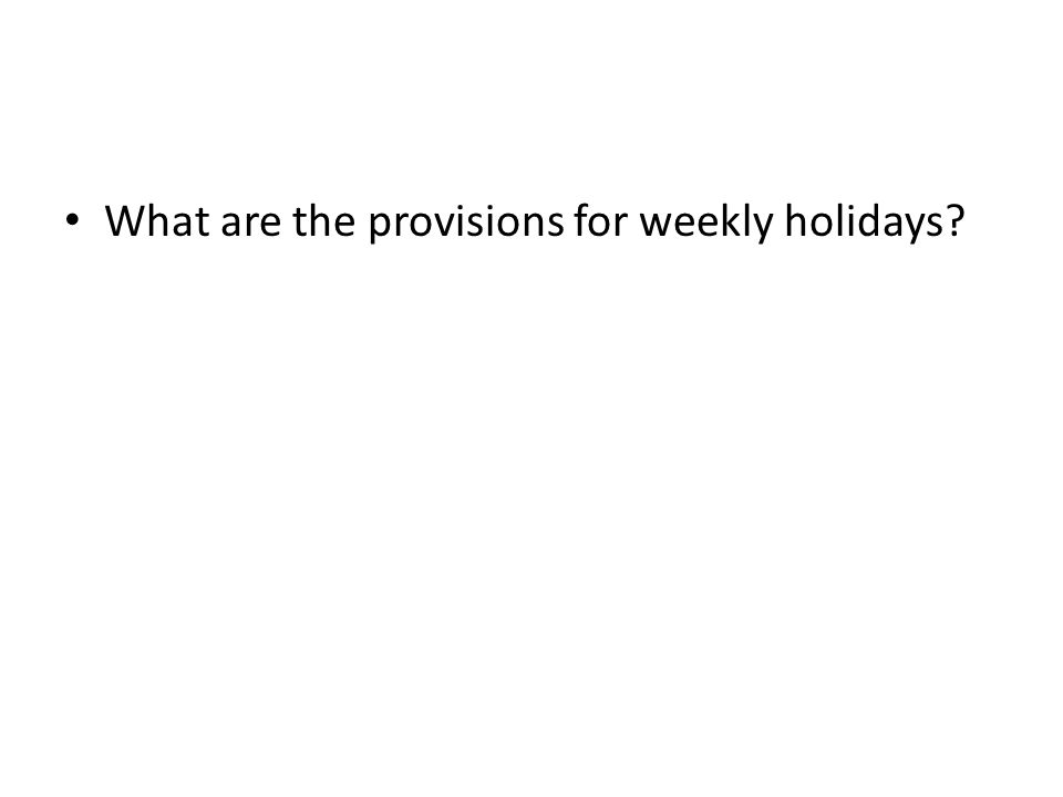 What are the provisions for weekly holidays