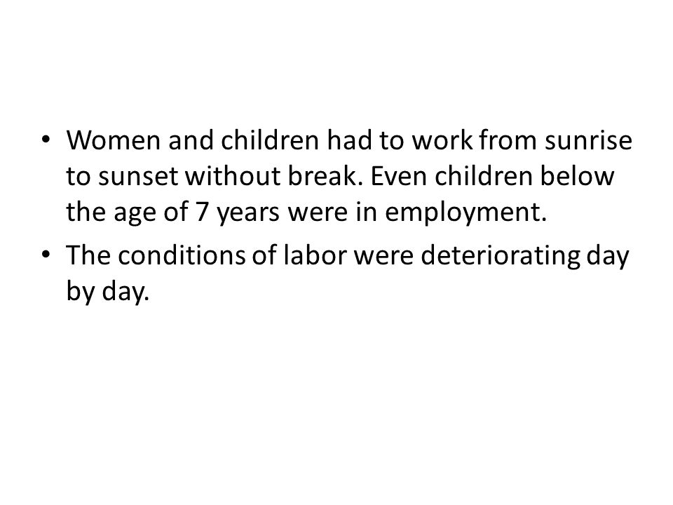 Women and children had to work from sunrise to sunset without break