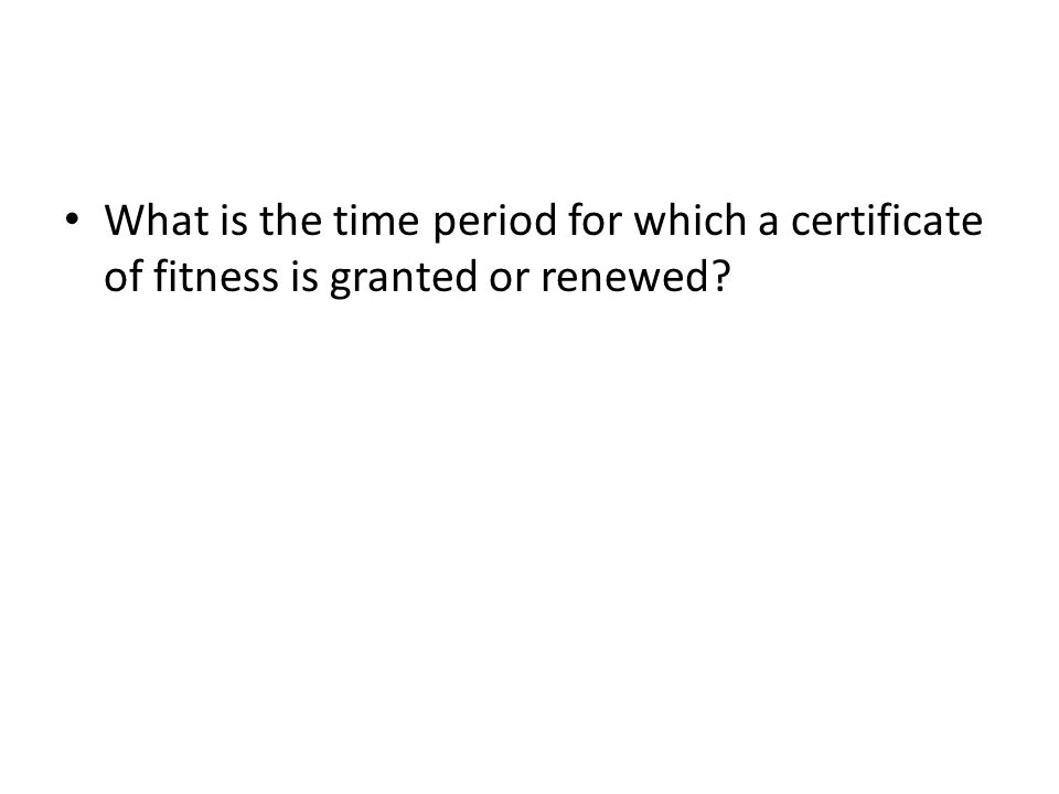 What is the time period for which a certificate of fitness is granted or renewed