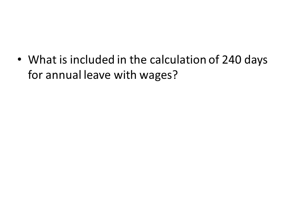 What is included in the calculation of 240 days for annual leave with wages