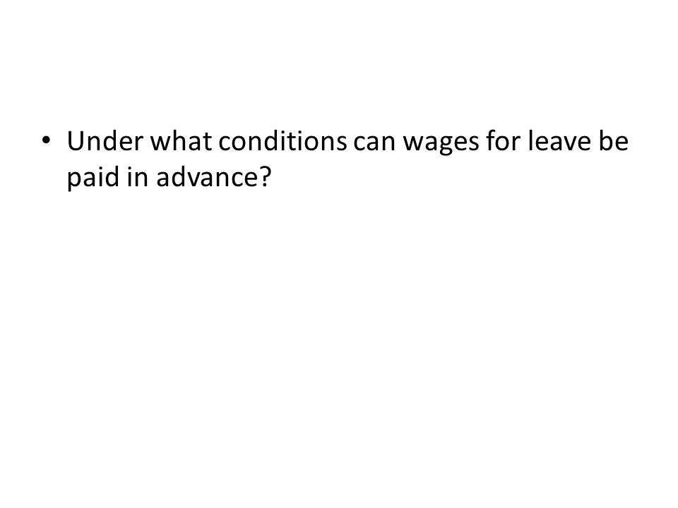 Under what conditions can wages for leave be paid in advance