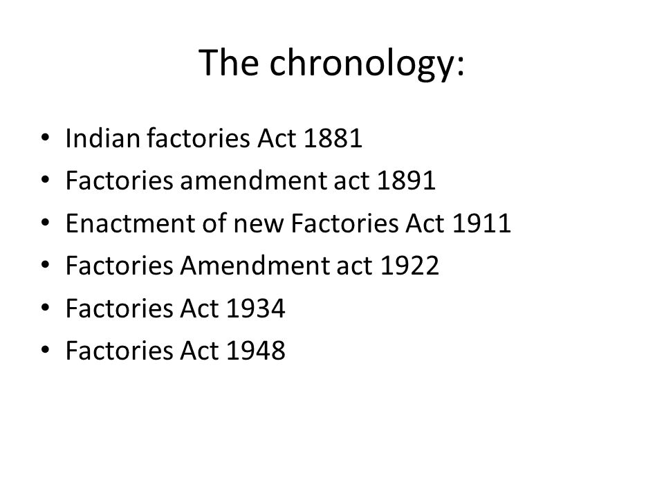 The chronology: Indian factories Act 1881 Factories amendment act 1891