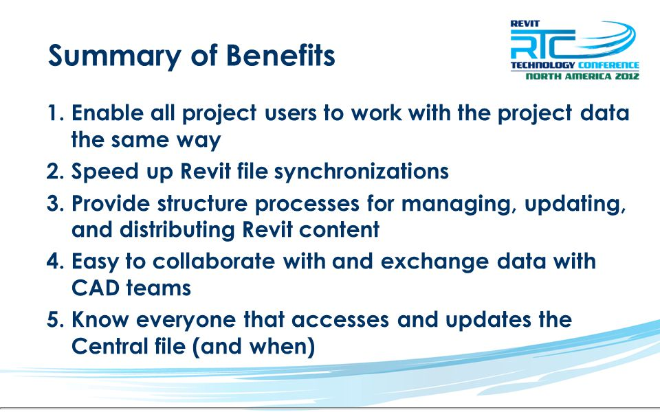 Summary of Benefits Enable all project users to work with the project data the same way. Speed up Revit file synchronizations.