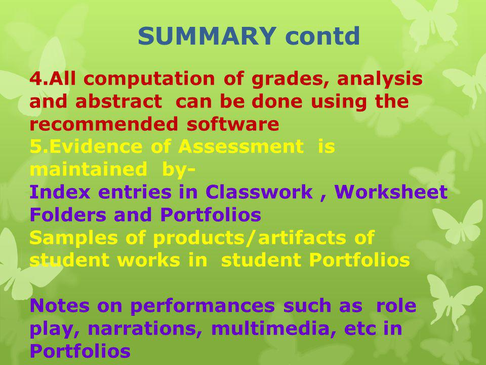 SUMMARY contd 4.All computation of grades, analysis and abstract can be done using the recommended software.