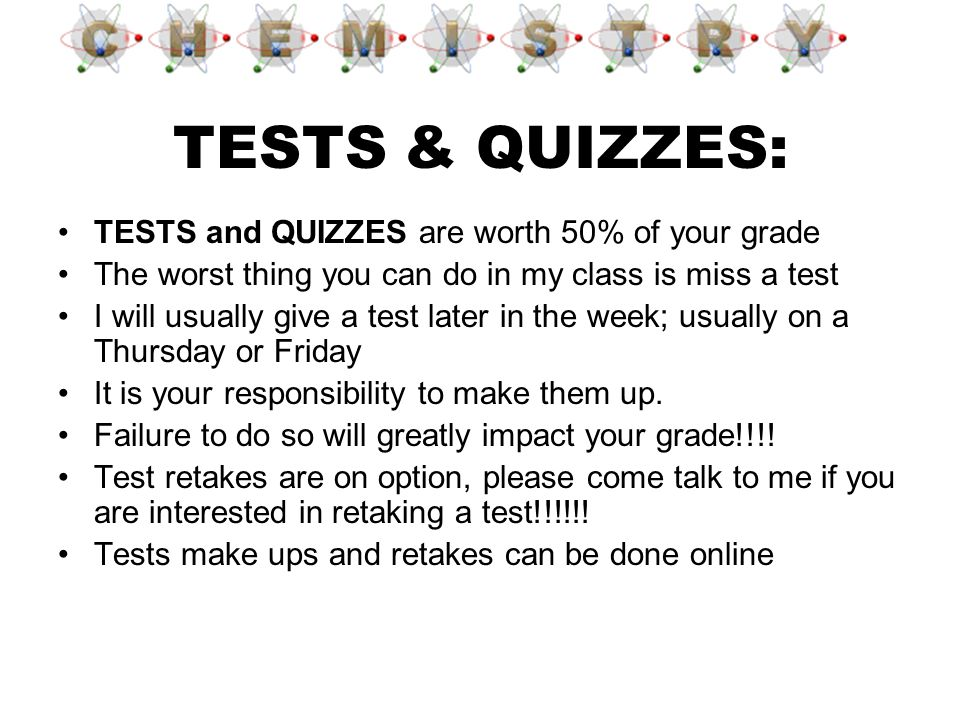 TESTS & QUIZZES: TESTS and QUIZZES are worth 50% of your grade