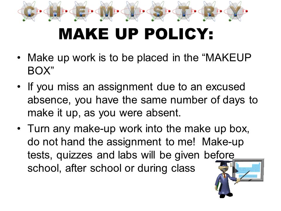 MAKE UP POLICY: Make up work is to be placed in the MAKEUP BOX