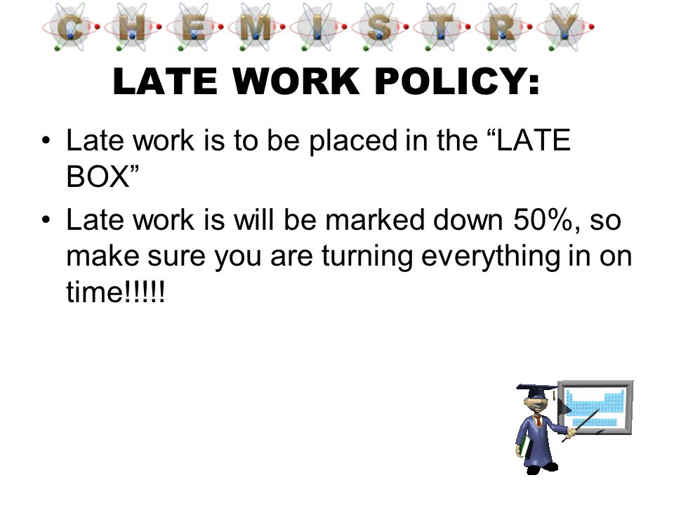 LATE WORK POLICY: Late work is to be placed in the LATE BOX