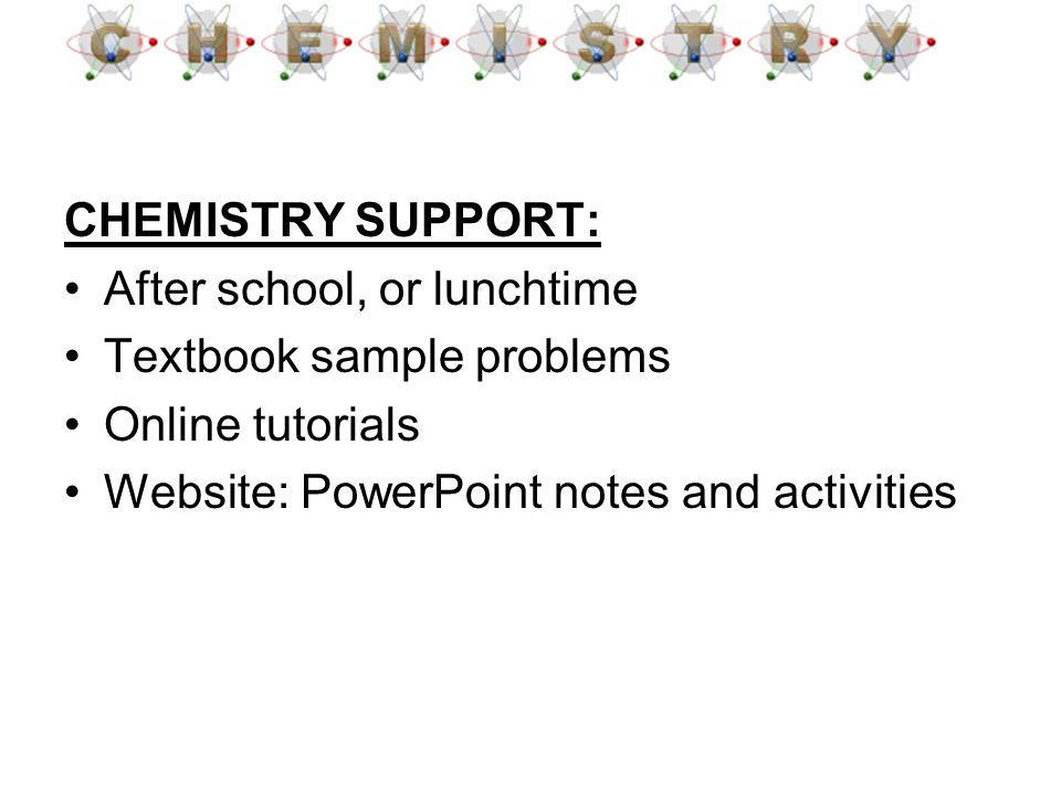 CHEMISTRY SUPPORT: After school, or lunchtime. Textbook sample problems.