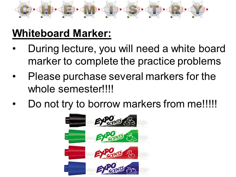 Whiteboard Marker: During lecture, you will need a white board marker to complete the practice problems.